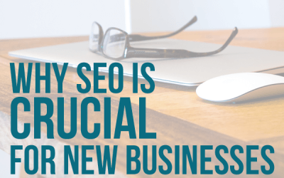 5 Reasons Why SEO is Crucial For New Businesses