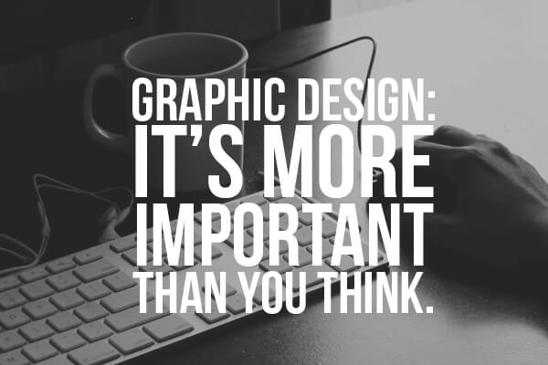Graphic Design is More Important Than You Think