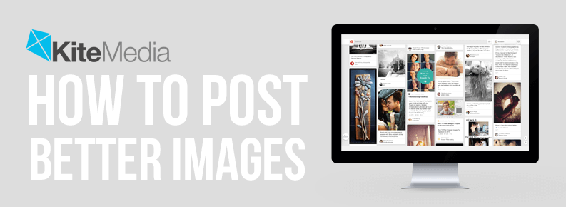 How to Post Better Images Online | Kite Media