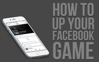 How to Up Your Facebook Game