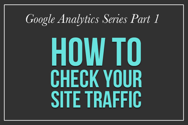 How to Check Your Site Traffic on Google Analytics