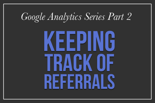 Keeping Track of Referrals on Google Analytics