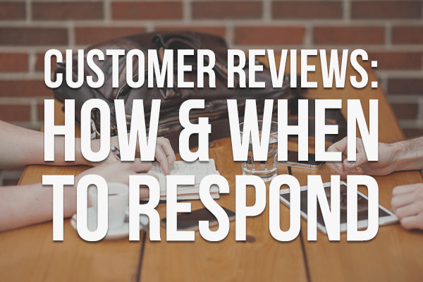 Customer Reviews: How & When to Respond