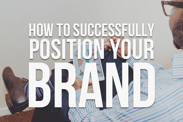 How to Successfully Position Your Brand