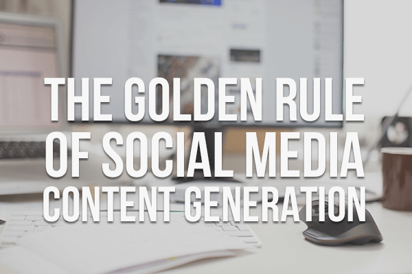 The Golden Rule of Social Media Content