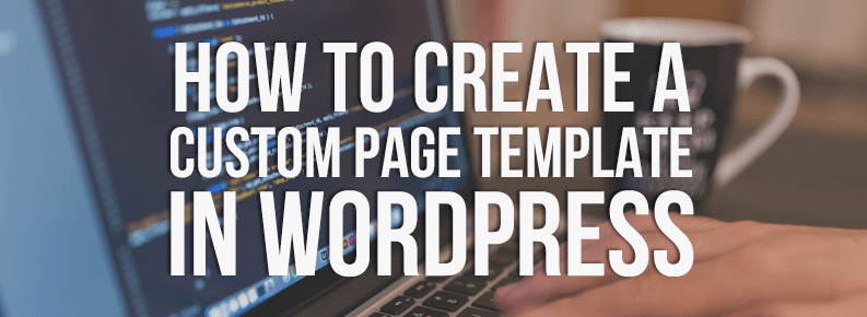 how to create a custom page template in wordpress kite media