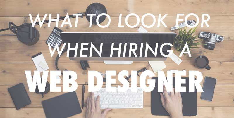 What To Look For When Hiring A Web Designer