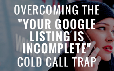 """Overcoming the """"Your Google Listing is Incomplete"""" Cold Call Trap"""