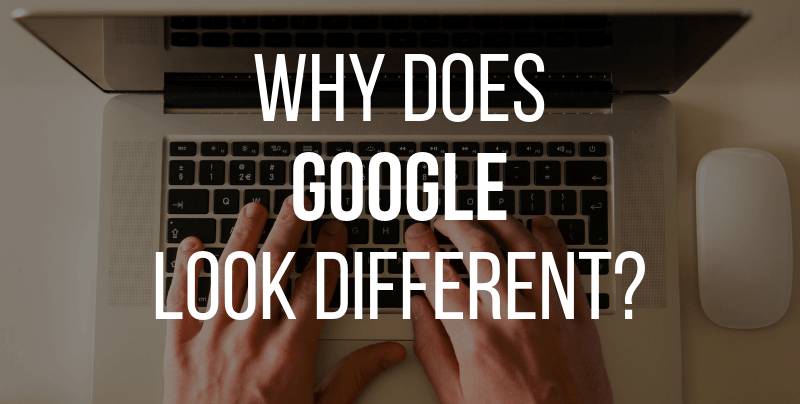 Why is Google Looking Different?