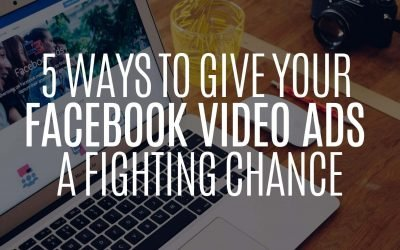 5 Ways to Give Your Facebook Video Ads a Fighting Chance