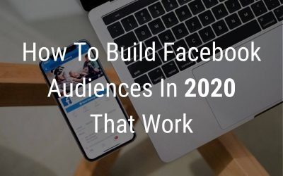 How To Build Facebook Audiences In 2020 That Work
