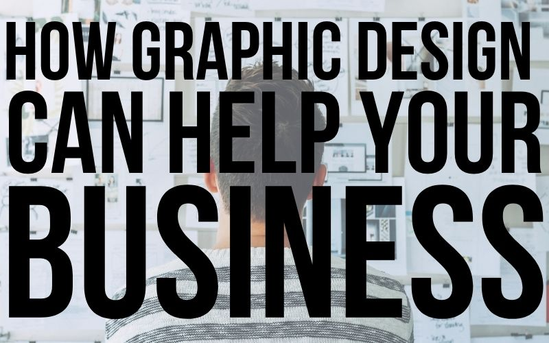 How Graphic Design Can Help Your Business