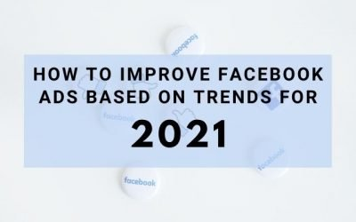 How to Improve Facebook Ads Based on Trends for 2021